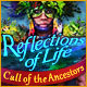 Download Reflections of Life: Call of the Ancestors game