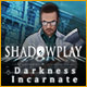Download Shadowplay: Darkness Incarnate game