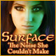 Download Surface: The Noise She Couldn't Make game